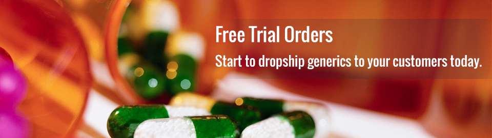 Free Trial Orders: start to dropship generic pharma to your customers today